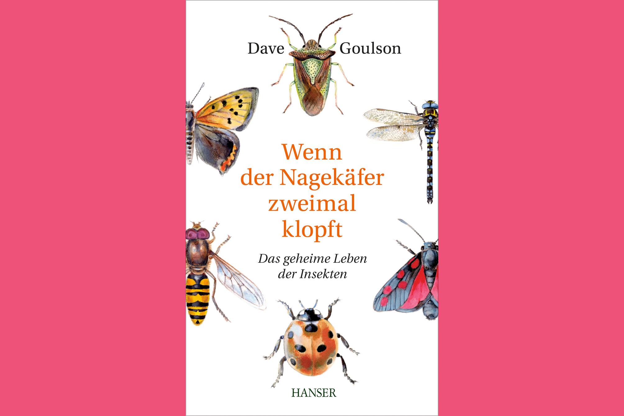 Buchrezension. Dave Goulson: Wenn der Nagekäfer zweimal klopft.